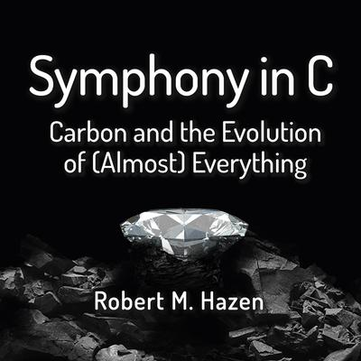 Symphony in C: Carbon and the Evolution of (Almost) Everything Audiobook, by Robert M. Hazen
