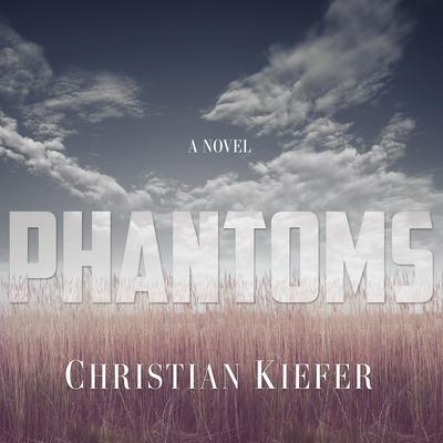Phantoms: A Novel Audiobook, by Christian Kiefer