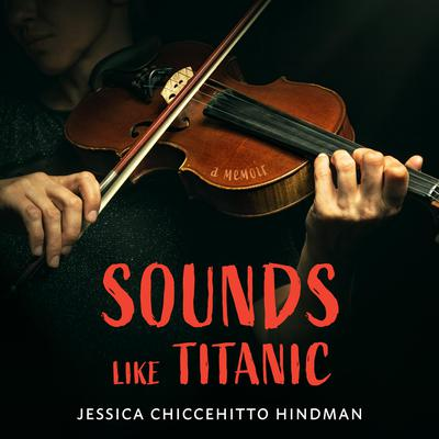 Sounds Like Titanic: A Memoir Audiobook, by Jessica Chiccehitto Hindman