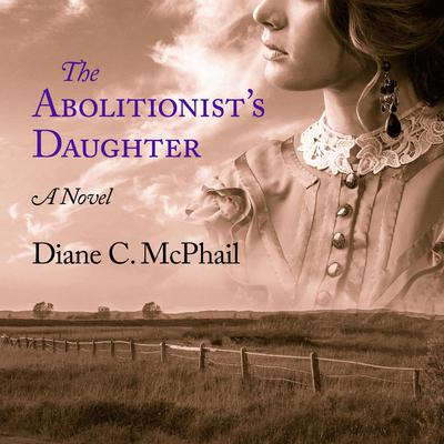 The Abolitionists Daughter Audiobook, by Diane C. McPhail