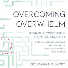 Overcoming Overwhelm: Dismantle Your Stress from the Inside Out Audiobook, by Samantha Brody