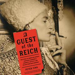 A Guest of the Reich: The Story of American Heiress Gertrude Legendres Dramatic Captivity and Escape from Nazi Germany Audiobook, by Peter Finn