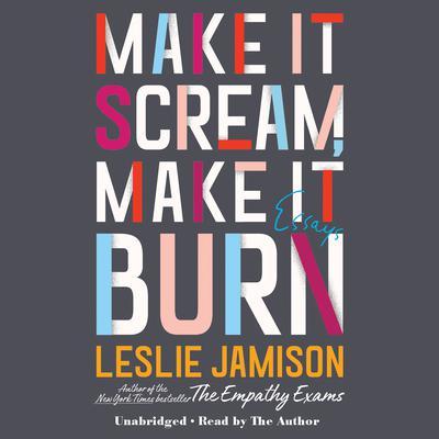 Make It Scream, Make It Burn: Essays Audiobook, by
