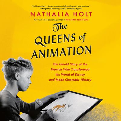 The Queens of Animation: The Untold Story of the Women Who Transformed the World of Disney and Made Cinematic History Audiobook, by Nathalia Holt
