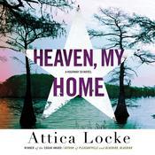 Heaven, My Home Audiobook, by Attica Locke