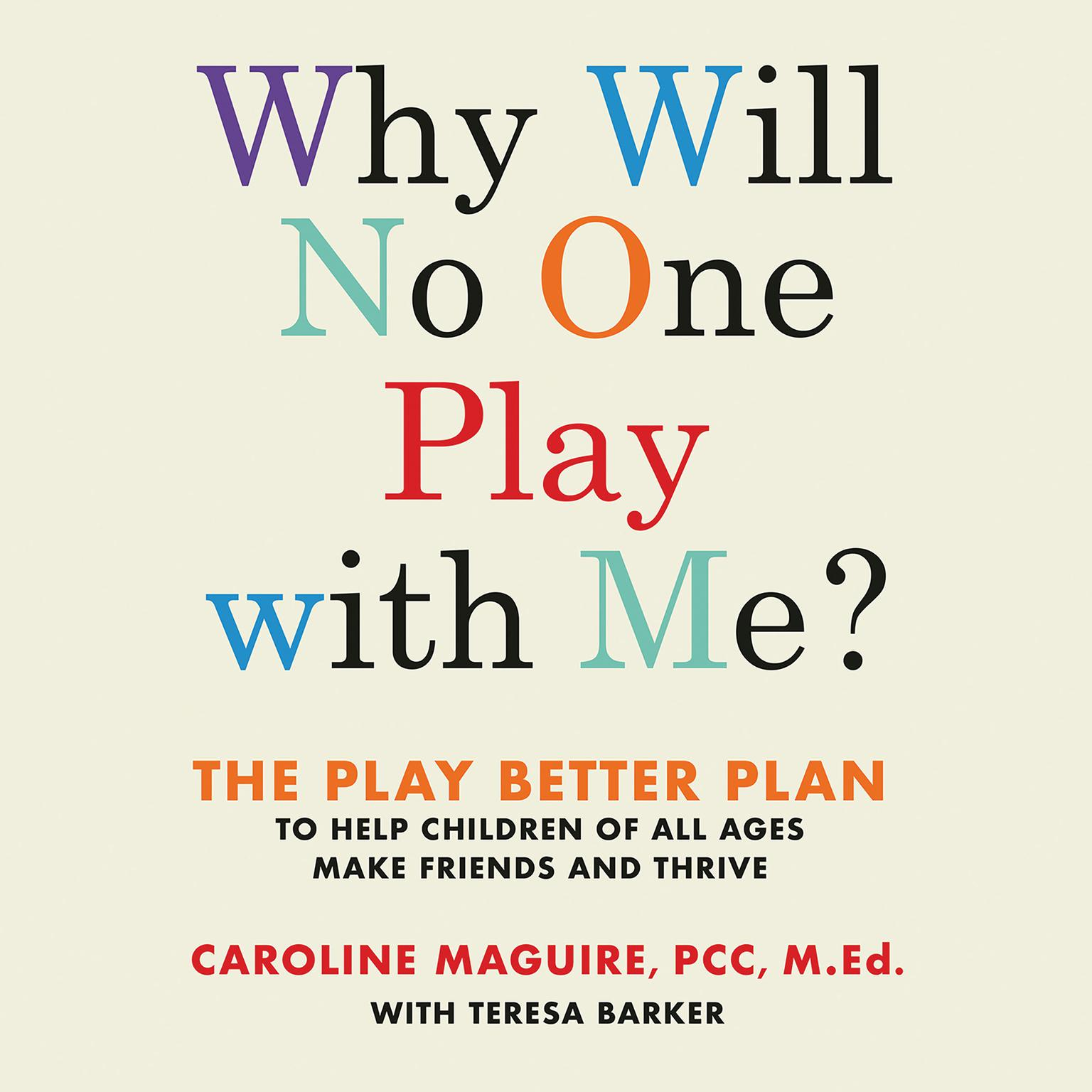 Printable Why Will No One Play with Me?: The Play Better Plan to Help Children of All Ages Make Friends and Thrive Audiobook Cover Art