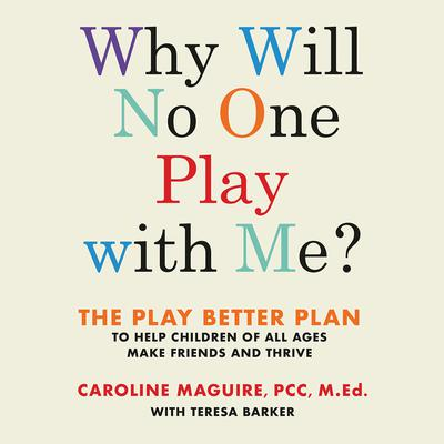 Why Will No One Play with Me?: The Play Better Plan to Help Children of All Ages Make Friends and Thrive Audiobook, by Caroline Maguire