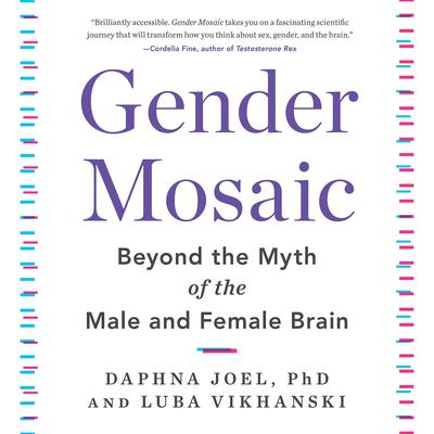 Gender Mosaic: Beyond the Myth of the Male and Female Brain Audiobook, by Daphna Joel