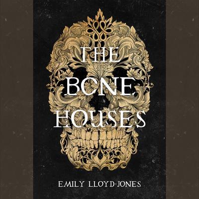 The Bone Houses Audiobook, by Emily Lloyd-Jones