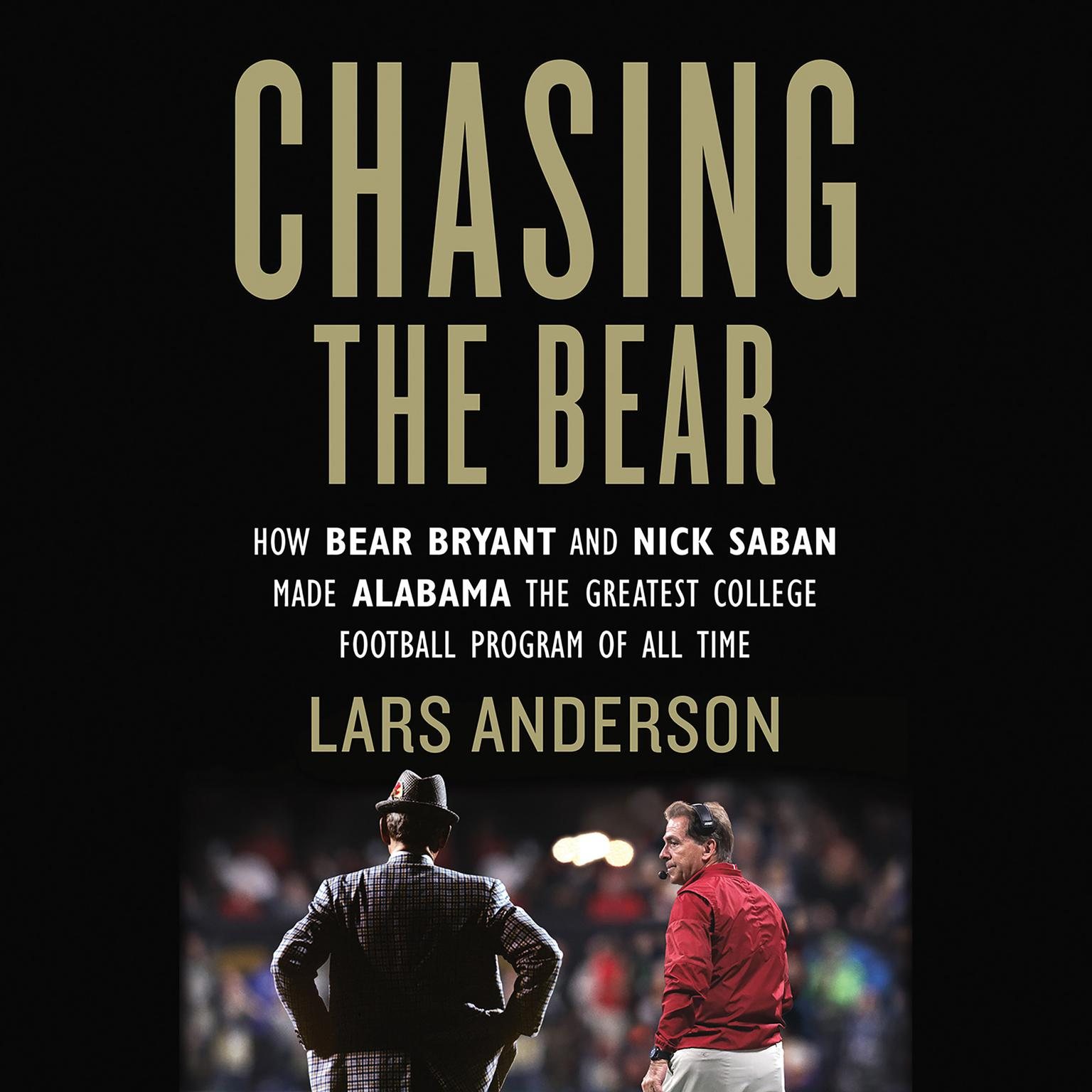 Printable Chasing the Bear: How Bear Bryant and Nick Saban Made Alabama the Greatest College Football Program of All Time Audiobook Cover Art