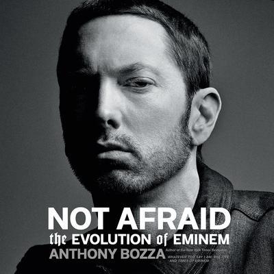 Not Afraid: The Evolution of Eminem Audiobook, by Anthony Bozza