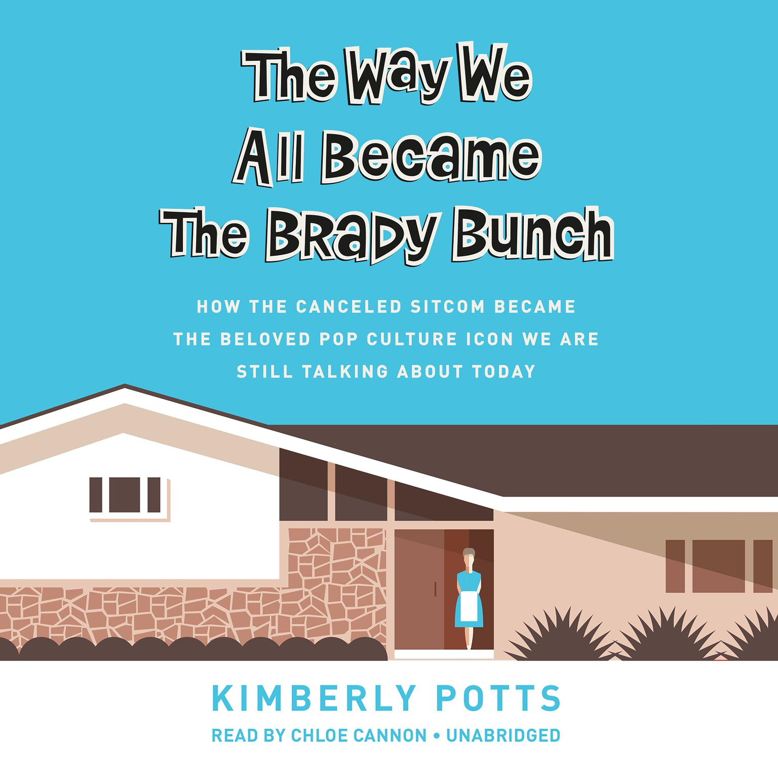 Printable The Way We All Became The Brady Bunch: How the Canceled Sitcom Became the Beloved Pop Culture Icon We Are Still Talking About Today Audiobook Cover Art