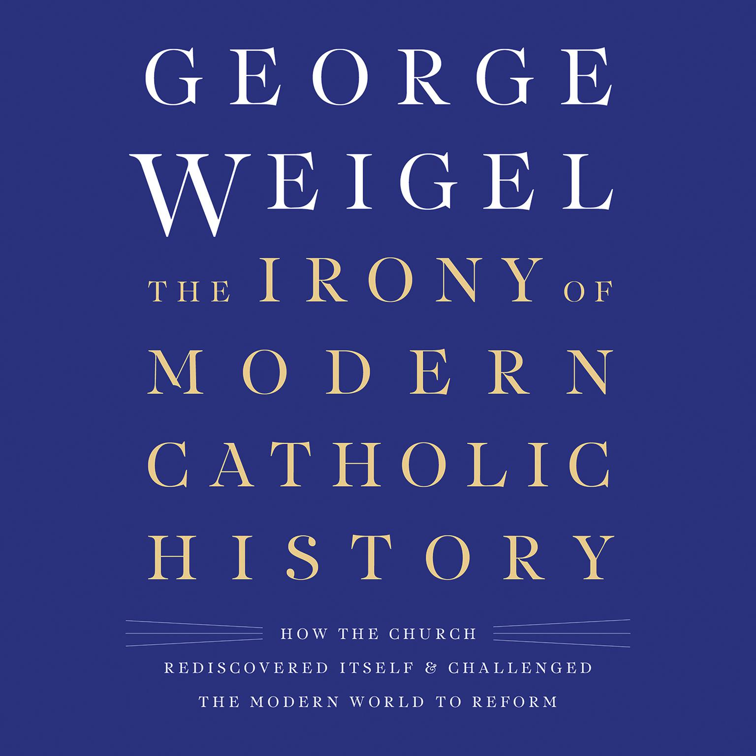 Printable The Irony of Modern Catholic History: How the Church Rediscovered Itself and Challenged the Modern World to Reform Audiobook Cover Art