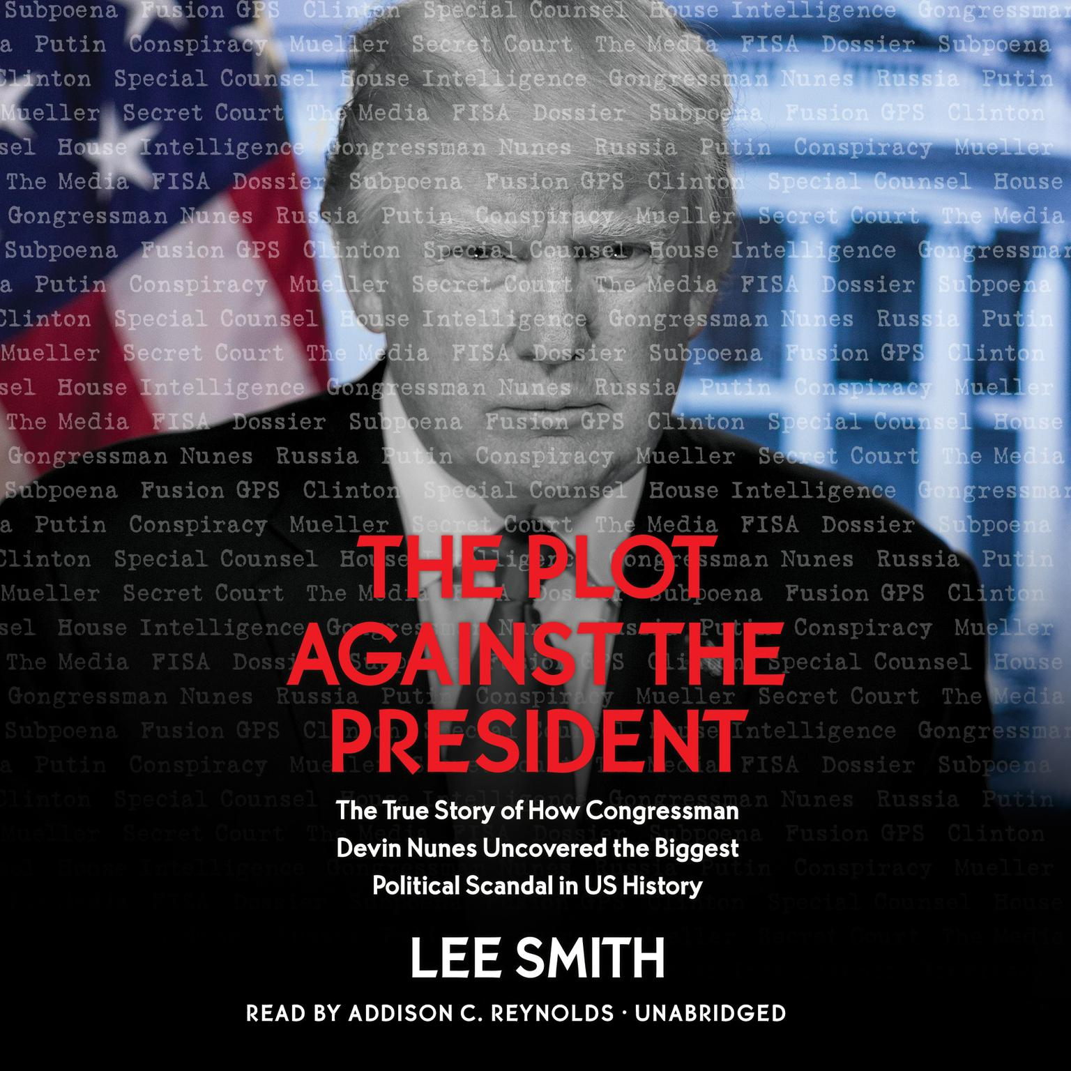 Printable The Plot Against the President: The True Story of How Congressman Devin Nunes Uncovered the Biggest Political Scandal in U.S. History Audiobook Cover Art