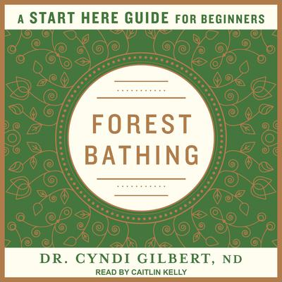Forest Bathing: A Start Here Guide Audiobook, by Cyndi Gilbert
