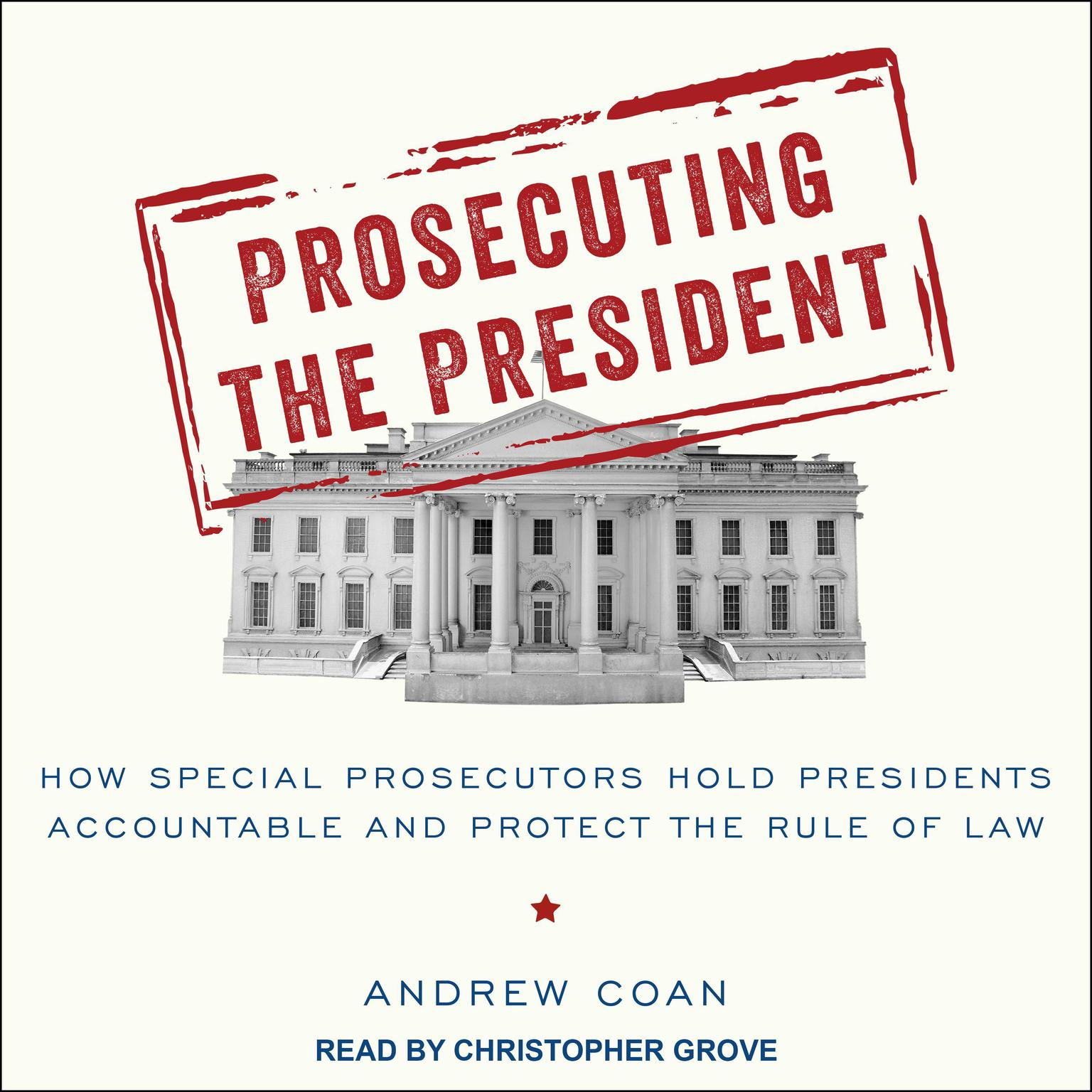 Printable Prosecuting the President: How Special Prosecutors Hold Presidents Accountable and Protect the Rule of Law Audiobook Cover Art