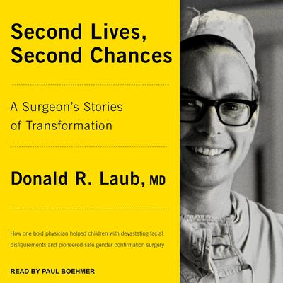 Second Lives, Second Chances: A Surgeons Stories of Transformation Audiobook, by Donald R Laub
