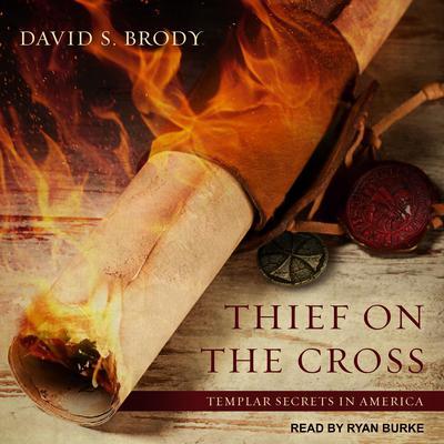 Thief on the Cross: Templar Secrets in America Audiobook, by David S. Brody