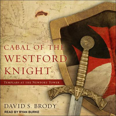 Cabal of The Westford Knight: Templars at the Newport Tower Audiobook, by David S. Brody