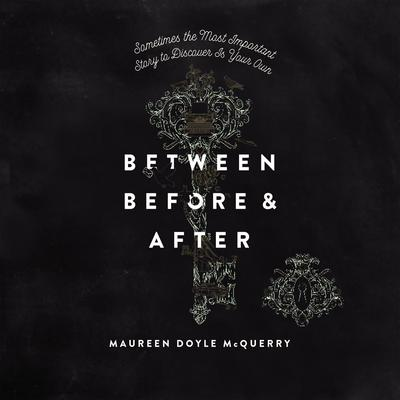 Between Before and After Audiobook, by Maureen Doyle McQuerry