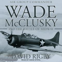 Wade McClusky and the Battle of Midway Audiobook, by David Rigby