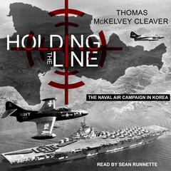Holding the Line: The Naval Air Campaign In Korea Audiobook, by Thomas McKelvey Cleaver