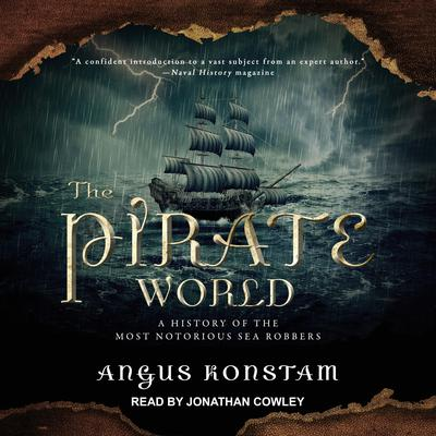 The Pirate World: A History of the Most Notorious Sea Robbers Audiobook, by