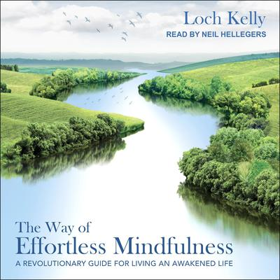 The Way of Effortless Mindfulness: A Revolutionary Guide for Living an Awakened Life Audiobook, by Loch Kelly