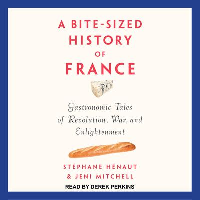 A Bite-Sized History of France: Gastronomic Tales of Revolution, War, and Enlightenment Audiobook, by Stephane Henaut