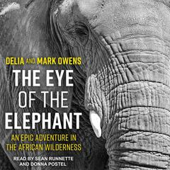 The Eye of the Elephant: An Epic Adventure in the African Wilderness Audiobook, by Delia Owens, Mark Owens