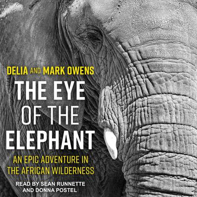 The Eye of the Elephant: An Epic Adventure in the African Wilderness Audiobook, by Mark Owens