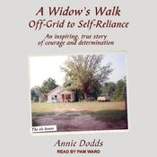 A Widow's Walk Off-Grid to Self-Reliance: An Inspiring, True Story of Courage and Determination Audiobook, by Annie Dodds