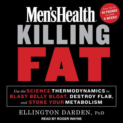 Mens Health Killing Fat: Use the Science of Thermodynamics to Blast Belly Bloat, Destroy Flab, and Stoke Your Metabolism Audiobook, by Ellington Darden