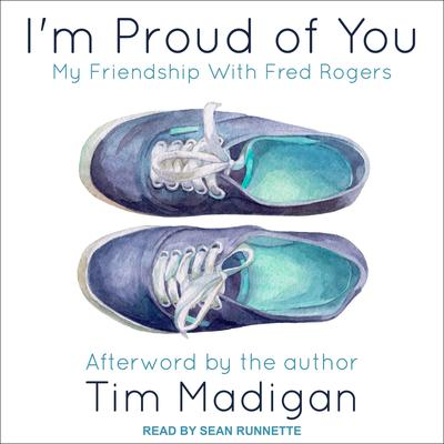 Im Proud of You: My Friendship with Fred Rogers Audiobook, by Tim Madigan