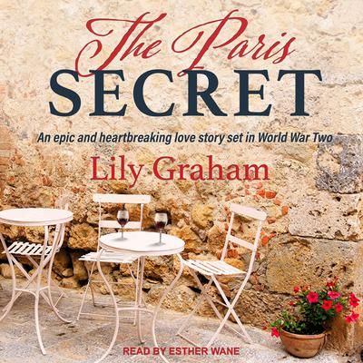 The Paris Secret: An epic and heartbreaking love story set in World War Two Audiobook, by Lily Graham