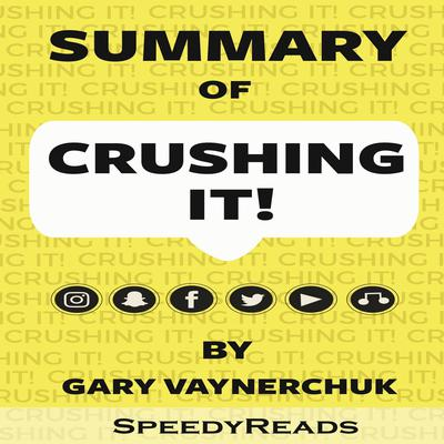 Summary of Crushing It!: How Great Entrepreneurs Build Their Business and Influence by Gary Vaynerchuk Audiobook, by SpeedyReads