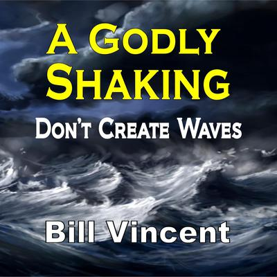 A Godly Shaking: Dont Create Waves Audiobook, by Bill Vincent