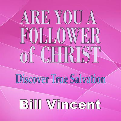 Are You a Follower of Christ: Discover True Salvation Audiobook, by Bill Vincent