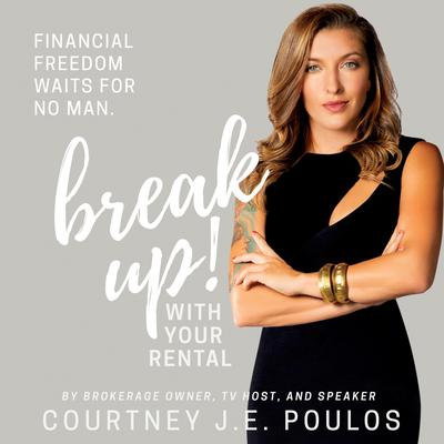 Break Up! With Your Rental: The Professional Womans Guide to Building Wealth through Real Estate Audiobook, by Courtney J.E. Poulos