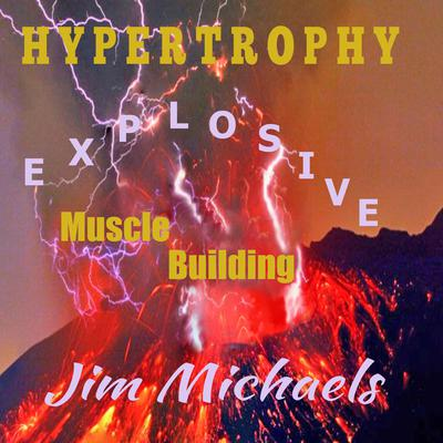 Hypertrophy - Explosive Muscle Building Audiobook, by Jim Michaels