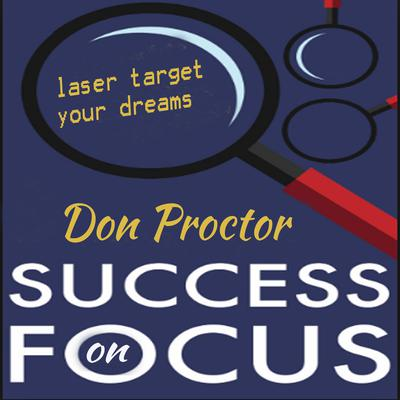 Focus on Success Audiobook, by Don Proctor