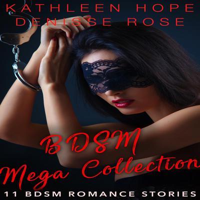 BDSM Mega Collection: 11 BDSM Erotica Stories Audiobook, by Denisse Rose