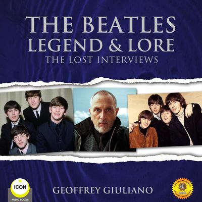 The Beatles Legend & Lore - The Lost Interviews Audiobook, by Geoffrey Giuliano