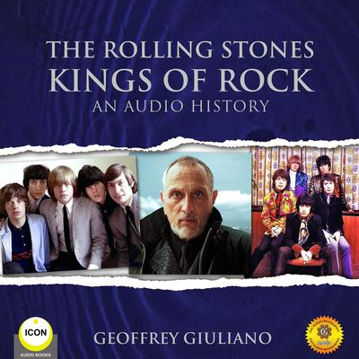 The Rolling Stones Kings of Rock - An Audio History Audiobook, by Geoffrey Giuliano