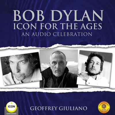 Bob Dylan Icon For The Ages - An Audio Celebration Audiobook, by Geoffrey Giuliano