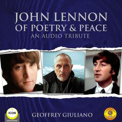 John Lennon of Poetry & Peace - An Audio Tribute Audiobook, by Geoffrey Giuliano
