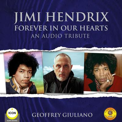 Jimi Hendrix Forever in Our Hearts - An Audio Tribute Audiobook, by Geoffrey Giuliano