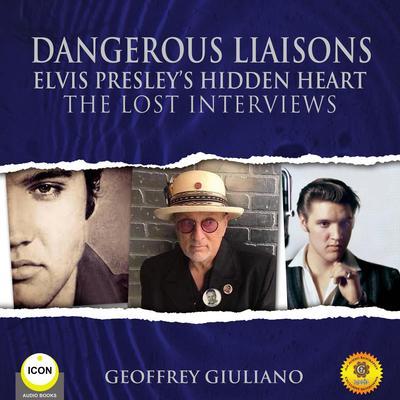 Dangerous Liaisons Elvis Presley's Hidden Heart - The Lost Interviews Audiobook, by Geoffrey Giuliano