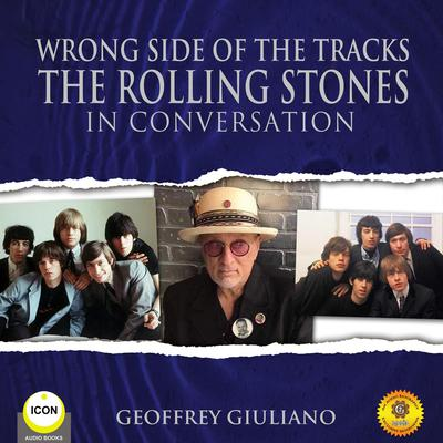 Wrong Side of the Tracks The Rolling Stones - In Conversation Audiobook, by Geoffrey Giuliano