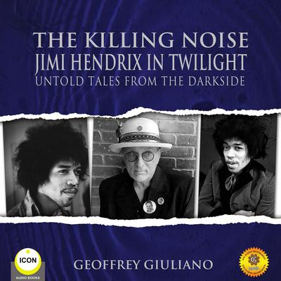 The Killing Noise Jimi Hendrix in Twilight - Untold Tales From the Darkside Audiobook, by Geoffrey Giuliano